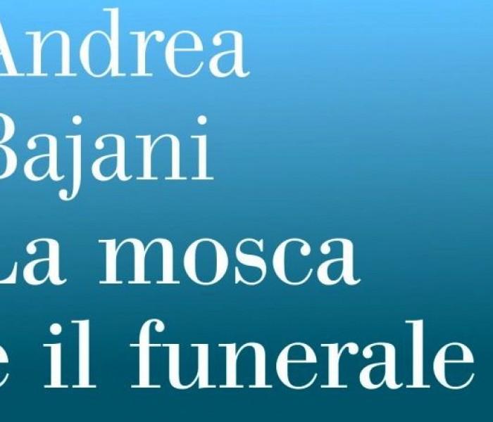 La mosca e il funerale. Andrea Bajani