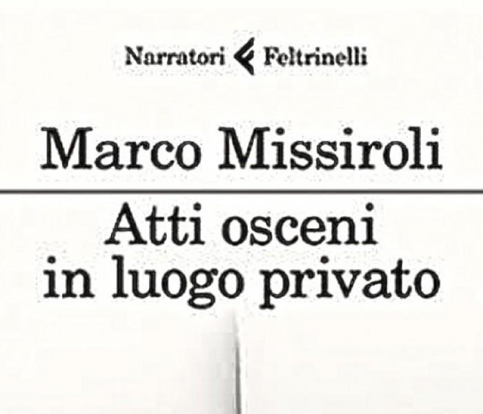 """""""Atti osceni in luogo privato"""". La libertà di un uomo secondo Marco Missiroli"""