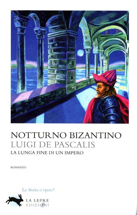 Libro : Notturno Bizantino Luigi De Pascalis La lunga fine di un impero