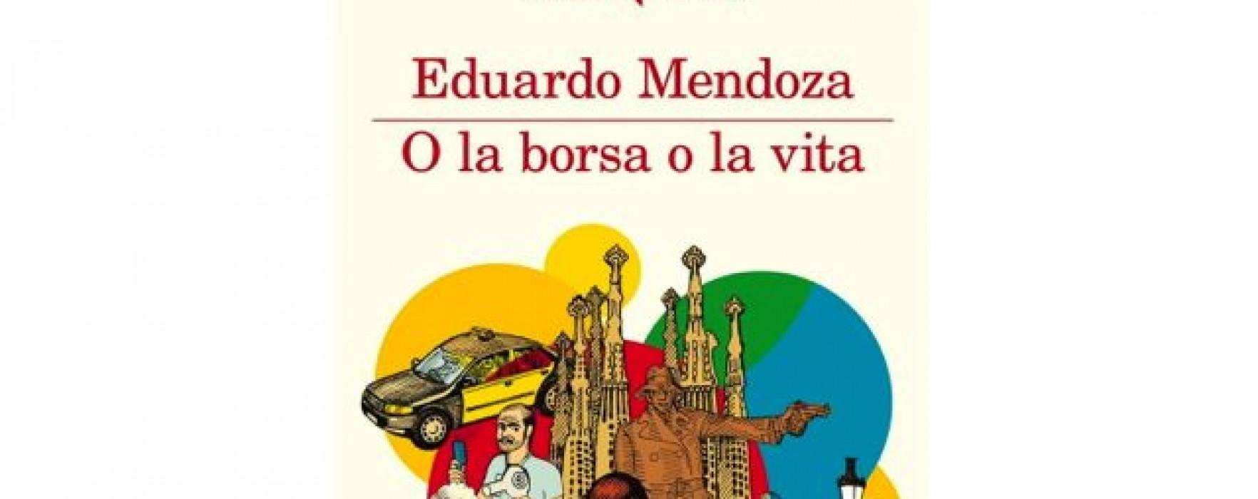 O la Borsa o la vita. Eduardo Mendoza – ANTEPRIMA –