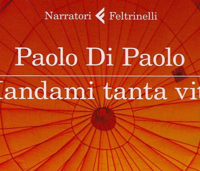 Mandami tanta vita. Paolo Di Paolo – 3º classificato Premio STREGA 2013