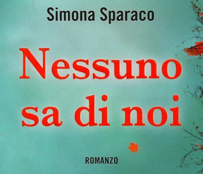 Nessuno sa di noi. Simona Sparaco – 5º classificato Premio STREGA 2013