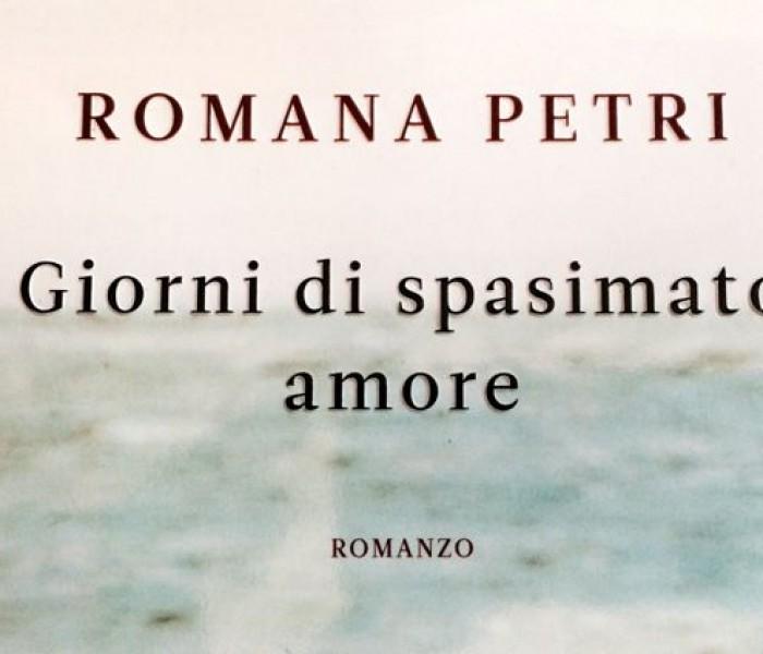 Romana Petri. Giorni di spasimato amore