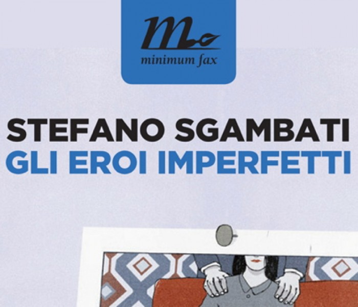 Gli eroi imperfetti di Stefano Sgambati