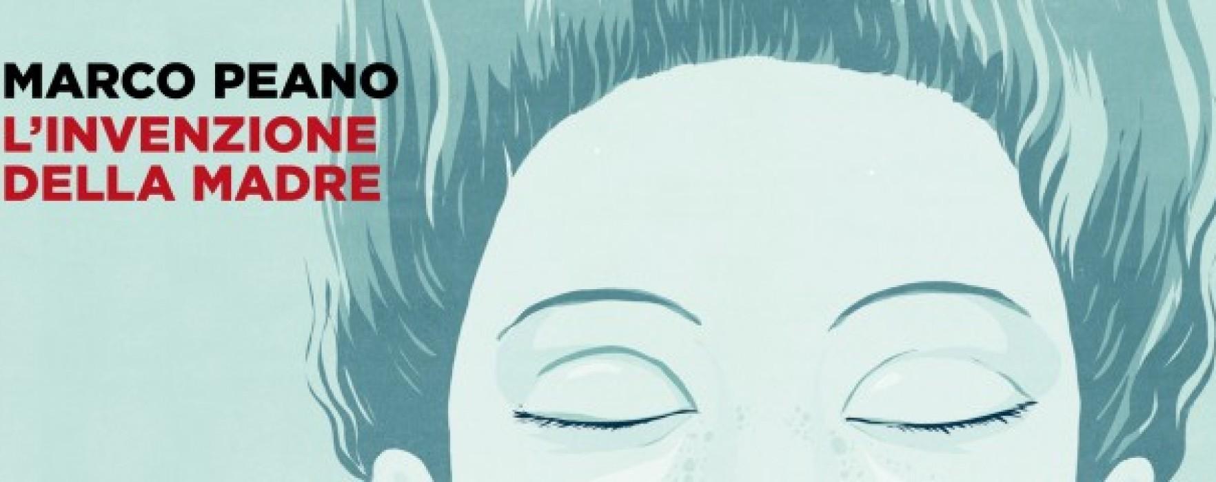 """""""L'invenzione della madre"""" di Marco Peano. Quando la malattia invade la vita"""