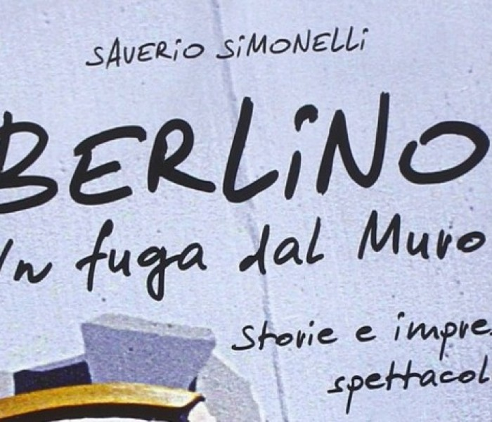 """Berlino. In fuga dal muro"", di Saverio Simonelli"