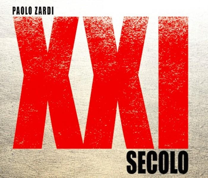 """""""XXI Secolo"""" di Paolo Zardi"""